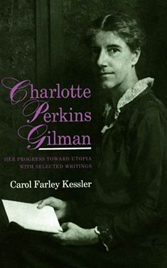 Charlotte Perkins Gilman:  Her Progress Towards Utopia and Selected Writings