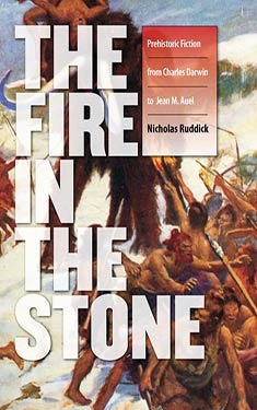 The Fire in the Stone: Prehistoric Fiction from Charles Darwin to Jean M. Auel