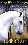 Nine White Horses:  Nine Tales of Horses and Magic