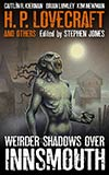 H. P. Lovecraft and Others:  Weirder Shadows Over Innsmouth