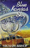 Blue Kansas Sky:  Four Short Novels of Memory, Magic, Surmise & Estrangement