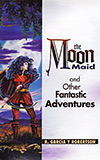 The Moon Maid and Other Fantastic Adventures