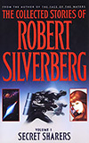 The Collected Stories of Robert Silverberg: Volume 1