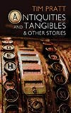 Antiquities and Tangibles & Other Stories