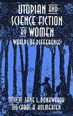 Utopian and Science Fiction by Women: Worlds of Difference