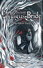 The Ancient Magus' Bride, Vol. 2: The Silver Yarn