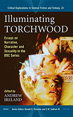 Illuminating Torchwood: Essays on Narrative, Character and Sexuality in the BBC Series
