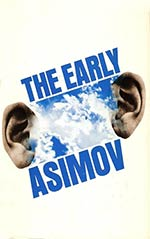 The Early Asimov: or, Eleven Years of Trying