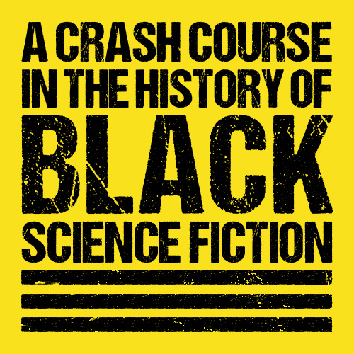 A Crash Course in the History of Black Science Fiction