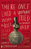 There Once Lived a Woman Who Tired to Kill Her Neighbor's Baby:  Scary Fairy Tales