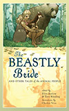 The Beastly Bride and Other Tales of the Animal People