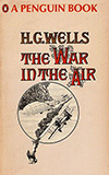 The War in the Air:  and Particularly How Mr Bert Smallways Fared While it Lasted
