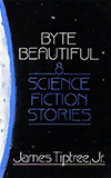 Byte Beautiful:  Eight Science Fiction Stories