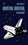 Houston, Houston, Do You Read?