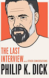 Philip K. Dick:The Last Interview