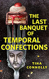 The Last Banquet of Temporal Confections