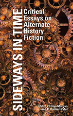 Sideways in Time: Critical Essays on Alternative History Fiction